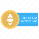 alternative currency, buy ethereum sign, cryptocurrency, ethereum accepted here, ethereum as payment, ethereum sold icon