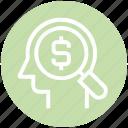 dollar, head, human head, magnifier, mind, thinking icon
