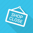 board, close, close sign, shop, sign icon