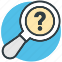 magnifier, questionmark, unknown search, magnifying glass, searching error icon