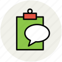 bubble chat, clipboard, conversation, speech bubble, talking icon
