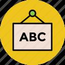abc signboard, alphabetic gcrta, classroom, education info, hanging board icon