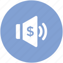 dollar sign, loudspeaker, sound, speaker, voice, volume, volume with dollar icon