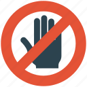 do not touch, no entry, prohibiting sign, stop, stop warning, traffic sign, warning sign icon