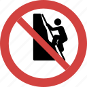 climbing blocked, climbing forbid, climbing illegal, climbing not allowed, climbing prohibition, no climbing, stop climbing icon