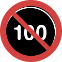 ban, ban 100 speed, forbid, not allowed, prohibition, stop, stop 100 speed icon
