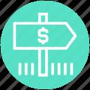 bank direction, direction, dollar, dollar sign, navigation, road direction, road sign