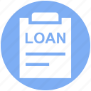 agreement, clipboard, document, file, loan, loan agreement, loan paper icon