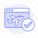 airplane, app, arrival, book, check, flight, journey, plane, ticket, travel, trip, verify, window icon