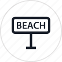 beach, fun, outdoors, recreation, sign, travel, way icon