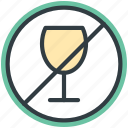 restricted, no alcohol, no addiction, wine prohibition signal, ban, alcohol not allowed, warning sign icon