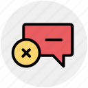 chat, comment, delete, message, reject, text icon