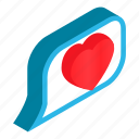 heart, isometric, message, speak, speech, talk, think icon